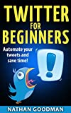 Social Media Marketing 101: Twitter for Beginners- AUTOMATED! Find Customers, Save Time, Get Followers (Twitter, Social Media): a Guide for Learning then ... Guide to Twitter Marketing Book 4)