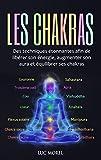 Les chakras: Des techniques étonnantes afin de libérer son énergie, augmenter son aura et équilibrer ses chakras