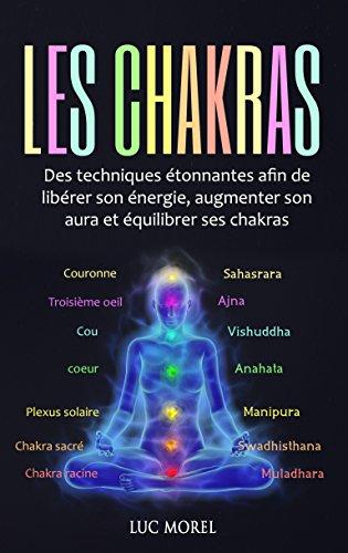 Couverture du livre Les chakras: Des techniques étonnantes afin de libérer son énergie, augmenter son aura et équilibrer ses chakras