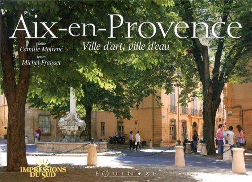 AIX-EN-PROVENCE, VILLE D'ART, VILLE D'EAU