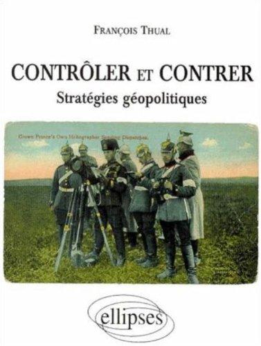 Contrôler et contrer : Stratégies géopolitiques par François Thual
