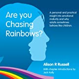 Are You Chasing Rainbows?: A Personal and Practical Insight into Emotional Maturity and Why Adults Sometimes Behave Like Children