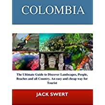COLOMBIA: The Ultimate Guide to  discover landscapes, People, beaches and all Country. An easy and cheap way for Tourist (English Edition)