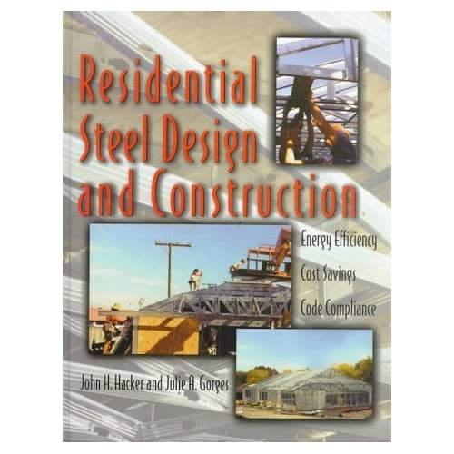 Residential Steel Design and Construction: Energy Efficiency, Cost Savings, Code Compliance by John E. Hacker (1997-12-01)