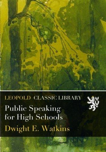 Public Speaking for High Schools por Dwight E. Watkins