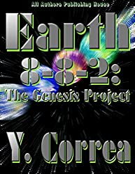Earth 8-8-2: The Genesis Project: Part 1 of the Earth 8-8-2 Saga