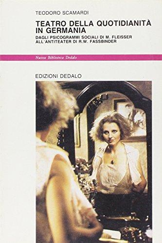 Teatro della quotidianit in Germania. Dagli psicogrammi sociali di M. Fleisser all'Antiteater di R. W. Fassbinder