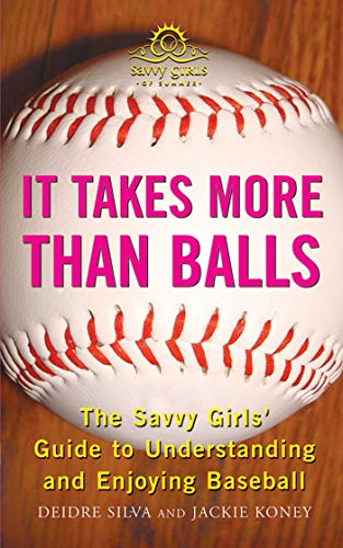 It Takes More Than Balls: The Savvy Girls' Guide to Understanding and Enjoying Baseball (English Edition) por Diedre Silva