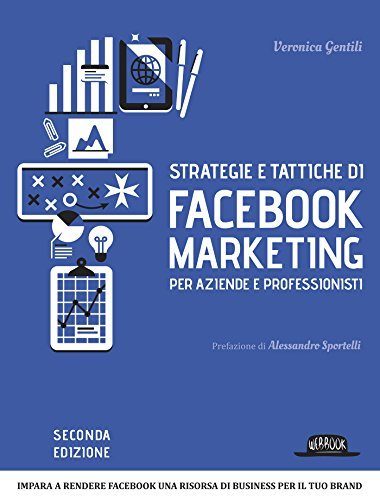 Strategie e tattiche di Facebook Marketing per aziende e professionisti: impara a rendere facebook una risorsa di business per il tuo brand di [Gentili, Veronica]