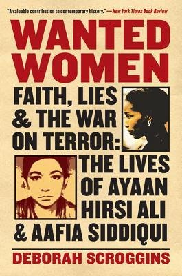 [(Wanted Women: Faith, Lies, and the War on Terror: The Lives of Ayaan Hirsi Ali and Aafia Siddiqui)] [Author: Deborah Scroggins] published on (January, 2013)