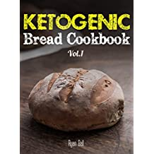 Ketogenic Bread Cookbook: 30 Gluten Free Low Carb Easy Recipes That is Perfect For Paleo Diet & Ketogenic Diet: Pancakes, Bread-sticks, Bread, Pizza Crust, ... Free, Weight Loss Book 1) (English Edition)