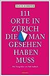 111 Orte in Zürich, die man gesehen h...