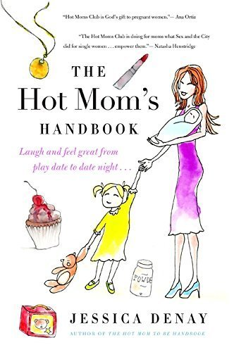 Preisvergleich Produktbild The Hot Mom's Handbook: Laugh and Feel Great from Playdate to Date Night... by Jessica Denay (2011-03-15)