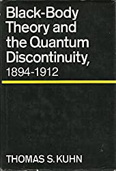 Black-Body Theory and the Quantum Discontinuity, 1894-1912 by Thomas S. Kuhn (1978-11-16)