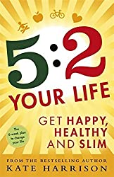 5:2 Your Life: Get Happy, Healthy and Slim by Kate Harrison (2014-05-08)