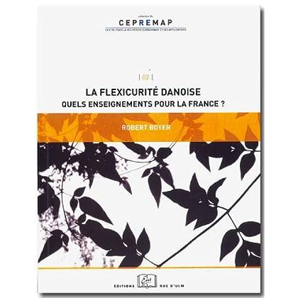 La flexicurité danoise : Quels enseignements pour la France?: Quels Enseignements Pour la France ? (Cepremap t. 2)
