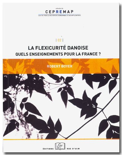 La flexicurité danoise : Quels enseignements pour la France? par Boyer Robert