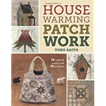 Housewarming Patchwork: 78 Original Motifs and 10 projects by Yoko Saito (27-Dec-2013) Paperback