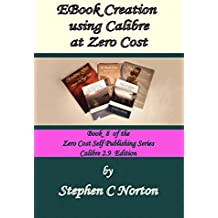 EBook Creation using Calibre at Zero Cost: Convert Your Manuscript to eBook,  Calibre 2.9  Edition (The Zero Cost Self Publishing Series 8)