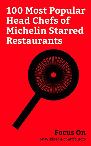 Focus On: 100 Most Popular Head Chefs of Michelin Starred Restaurants: Marco Pierre White, Heston Blumenthal, Masaharu Morimoto, Grant Achatz, Vikas Khanna, ... René Redzepi, etc. (English Edition) Brazier Head