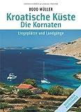 Kroatische Küste - Die Kornaten: Liegeplätze und Landgänge von Bodo Müller (10. März 2014) Gebundene Ausgabe