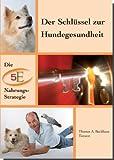 Die heilige Gesundheit Deines Hundes. Ganzheitliche Vorsorge-Konzepte / Der Schlüssel zur Hundegesundheit (Amazon.de)