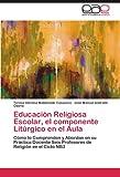 Educacion Religiosa Escolar, El Componente Liturgico En El Aula
