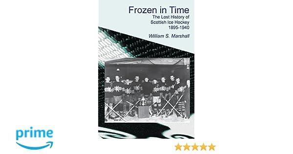 Frozen in Time  The Lost History of Scottish Ice Hockey 1895-1940   Amazon.co.uk  William S. Marshall  9781845301514  Books eea58cf1c