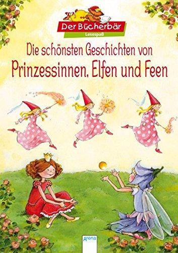 ichten von Prinzessinnen, Elfen und Feen: Der Bücherbär Lesespaß (Prinzessin Geschichte Buch Online)