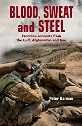 Blood, Sweat and Steel: Frontline Accounts from the Gulf, Afghanistan and Iraq 1st edition by Darman, Peter (2011) Paperback