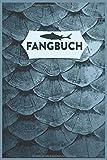 Fangbuch: Logbuch für Angler I Fangen, Notieren und Auswerten I Anglertagebuch I Angelerfolge I...