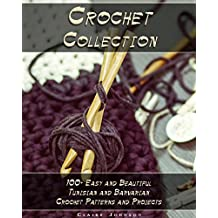 Crochet Collection: 100+ Easy and Beautiful Tunisian and Barvarian Crochet Patterns and Projects: (Tunisian Crochet for Beginners) (tunisian crochet stitch guide) (English Edition)