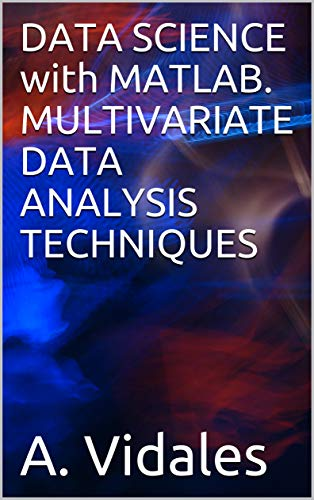 DATA SCIENCE with MATLAB. MULTIVARIATE DATA ANALYSIS TECHNIQUES (English Edition)