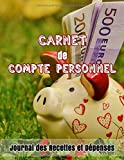 Carnet de Compte Personnel: Journal des Recettes et Dépenses | Gérer votre budget,vos recettes,vos dépenses et tenir vos comptes | Gestion de compte | Compte personnel | Comptabilité...