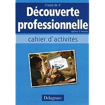 Découverte professionnelle Option 3 heures : Cahier d'activités
