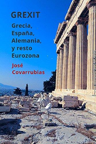 GREXIT: Grecia, España, Alemania, y resto Eurozona por José Vicente Covarrubias