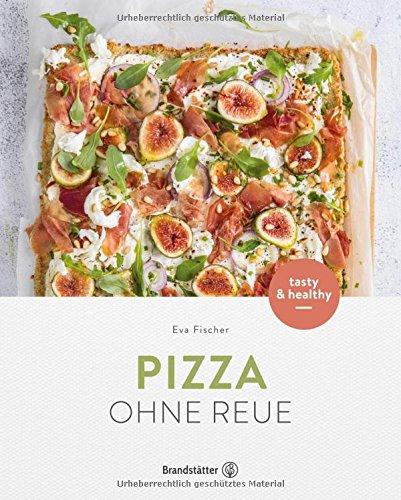 Kochen Pizza (Pizza ohne Reue - Gesund & einfach)