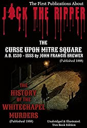 JACK THE RIPPER - First Publications (Published 1888. Illustrated): THE CURSE UPON MITRE SQUARE. A. D. 1530 - 1888 & THE HISTORY OF THE WHITECHAPEL MURDERS