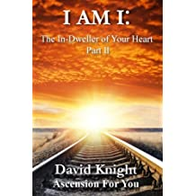I am I: The In-Dweller of your Heart - Part II: 52 Inner Dictations: Volume 2