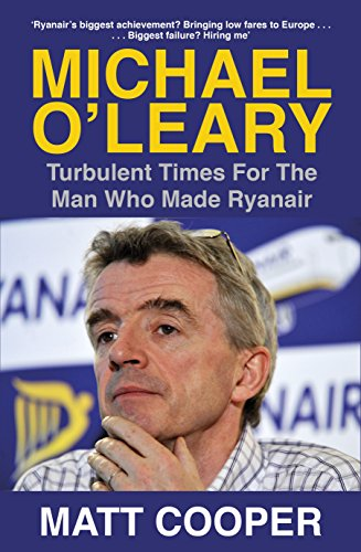 Michael O'leary: Turbulent Times For The Man Who Made Ryanair por Matt Cooper epub
