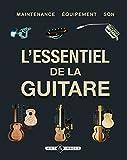L'essentiel de la guitare - Maintenance, équipement, son