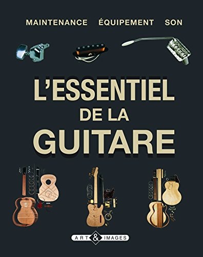 L'essentiel de la guitare : Maintenance, équipement, son par Dave Hunter, Tony Bacon, Robert Benedetto, Dave Burrluck, Collectif