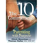 The 10 Commitments: Parenting with Purpose by Chick Moorman (2004-12-02)