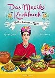 Das Mexiko Kochbuch: Bilder. Geschichten. Rezepte (Illustrierte Länderküchen / Bilder. Geschichten. Rezepte) -