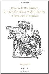 Re E Crire La Renaissance, de Marcel Proust a Michel Tournier: Exercices de Lecture Rapproche E. (Faux Titre)