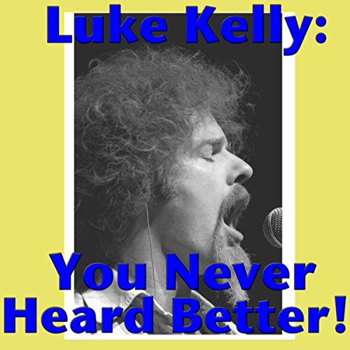 Luke Kelly: You Never Heard Be...