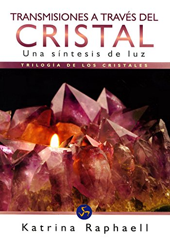 Transmisiones a través del cristal: Una síntesis de luz (Nuevo Mundo) por Katrina Raphaell