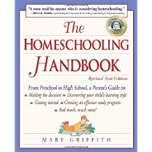The Homeschooling Handbook: From Preschool to High School, A Parent's Guide to: Making the Decision; Discove ring your child's learning style; Getting ... Effective Study (Prima Home Learning Library)