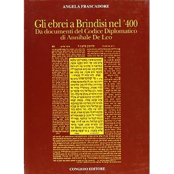 Gli Ebrei A Brindisi Nel '400. Da Documenti Del Codice Diplomatico Di Annibale De Leo