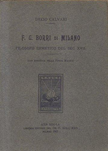 UN FILOSOFO ERMETICO ITALIANO DEL SECOLO XVII. Francesco Giuseppe Borri di Milano